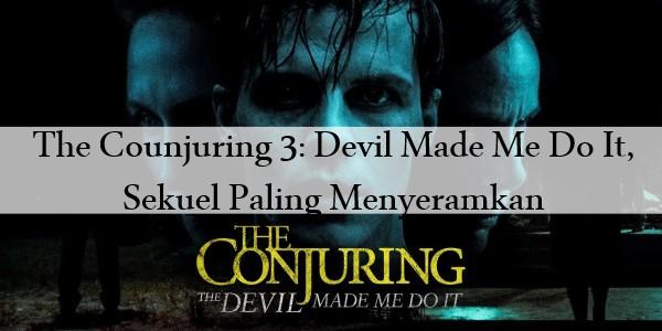 The Counjuring 3: Devil Made Me Do It, Sekuel Paling Menyeramkan